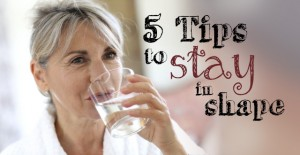 5 Tips to Stay in Shape and Healthy