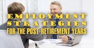 Employment Strategies for the Post-Retirement Years