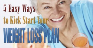 5 Easy Ways to Kick Start Your Weight Loss Plan