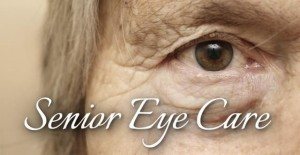 Senior Eye Care and Common Age Related Eye Problems