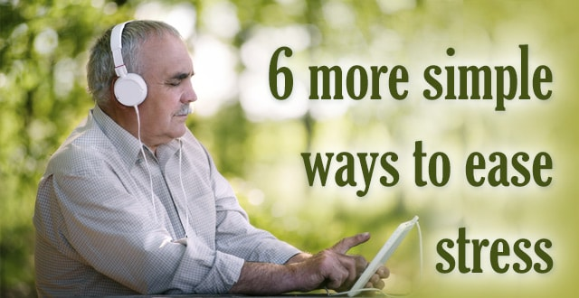 6 more simple ways to ease your stress
