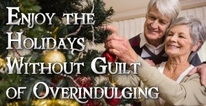 Enjoy the Holidays without the Guilt of Overindulging