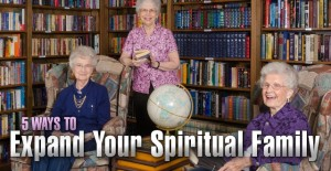 5 Ways to Expand Your Spiritual Family