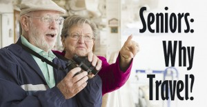 Seniors: Why Now Is the Ideal Time to Travel