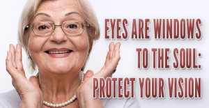 Eyes Are Windows to the Soul: Protect Your Vision