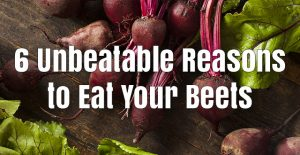 6 Unbeatable Reasons to Eat Your Beets