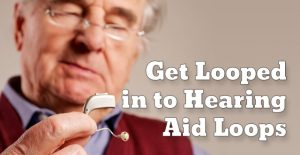 Get Looped in to Hearing Aid Loops