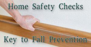 Home Safety Checks – Key to Fall Prevention