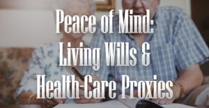 Peace of Mind: Living Wills & Health-Care Proxies