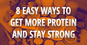 8 Easy Ways to Get More Protein and Stay Strong