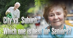 City vs. Suburban Life: Which one is best for Seniors?