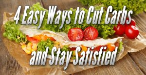 4 Easy Ways to Cut Carbs and Stay Satisfied