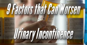 9 Factors that Can Worsen Urinary Incontinence