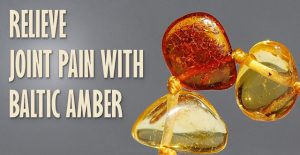 Relieve Joint Pain with Baltic Amber