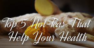 Top 5 Not-Teas That Help Your Health