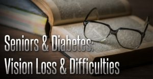 Seniors and Diabetes: Vision Loss and Difficulties