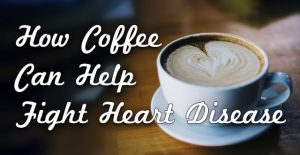 How Coffee Can Help Fight Heart Disease