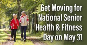 Get Moving for National Senior Health & Fitness Day on May 31