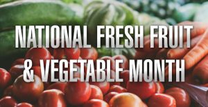 June is National Fresh Fruit and Vegetable Month