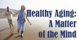 Healthy Aging: A Matter of the Mind